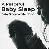 A Peaceful Baby Sleep by Baby Sleep White Noise