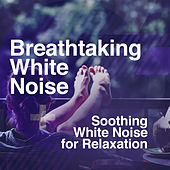 Breathtaking White Noise by Soothing White Noise for Relaxation