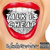 Talk Is Cheap by Wolverine