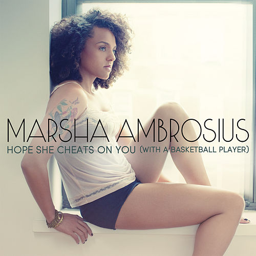 Hope She Cheats On You (With A Basketball Player) by Marsha Ambrosius