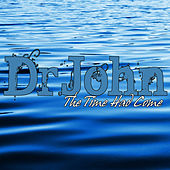 The Time Had Come by Dr. John