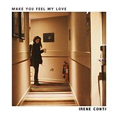 Make You Feel My Love by Irene Conti