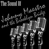 The Sound Of Johnny Maestro And The Brooklyn Bridge by Johnny Maestro And The Brooklyn Bridge
