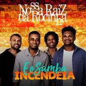 E o Samba Incendeia by Nossa Raiz da Rocinha
