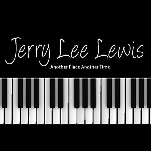 Another Place Another Time by Jerry Lee Lewis