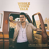 Whole Town Talk by Dylan Schneider