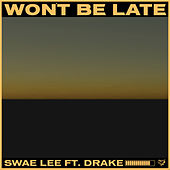 Won't Be Late (feat. Drake) by Swae Lee