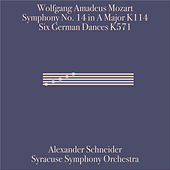 Wolfgang Amadeus Mozart: Symphony 14 in A Major, K. 114 and Six German Dances, K. 571 by Alexander Schneider