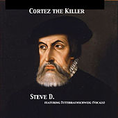 Cortez the Killer by Steve D
