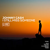 I Still Miss Someone (Live) von Johnny Cash