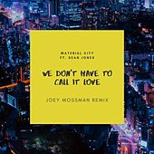 We Don't Have to Call It Love (Joey Mossman Remix) [feat. Sean Jones] by Material City