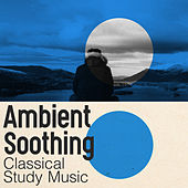 Ambient Soothing by Classical Study Music (1)