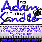 The Adam Sandler Collection: Music from 18 Hit Movies including Bedtime Stories, The Wedding Singer & Funny People by Friday Night At The Movies