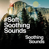 #Soft Soothing Sounds by Soothing Sounds