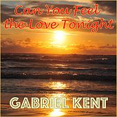 Can You Feel the Love Tonight by Gabriel Kent