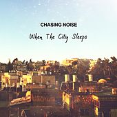 When the City Sleeps by Chasing Noise