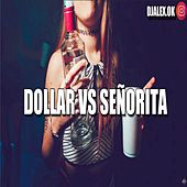 Dollar Vs Señorita de DJ Alex
