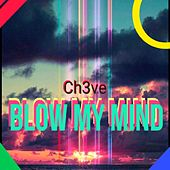 Blow My Mind (Remastered) by Ch3ve