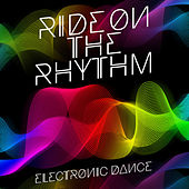 Ride on the Rhythm: Electronic Dance by Various Artists