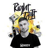Right To It by Mikey