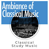 Ambiance of Classical Music by Classical Study Music (1)