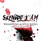 Trapping & Stacking by Am Skengdo