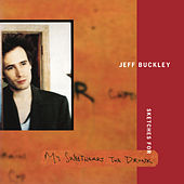 Sketches for My Sweetheart The Drunk (Expanded Edition) di Jeff Buckley