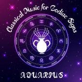 Classical Music for Zodiac Signs: Aquarius von Various Artists