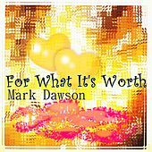 For What It's Worth (Stop, Hey What's That Sound) de Mark Dawson