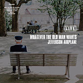 Whatever the Old Man Wants (Live) by Jefferson Airplane