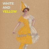White and Yellow by Bobby Vinton