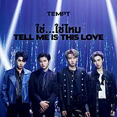 ใช่...ใช่ไหม Tell Me Is This Love by Tempt