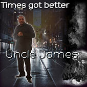 Times Got Better by Uncle James