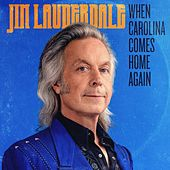 When Carolina Comes Home Again de Jim Lauderdale