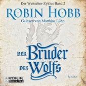 Der Bruder des Wolfs - Die Chronik der Weitseher 2 (Ungekürzt) von Robin Hobb