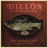 99 Problems (Fish Ain't One) by Dillon Carmichael