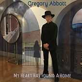 My Heart Has Found a Home de Gregory Abbott