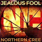 Jealous Fool by Northern Cree