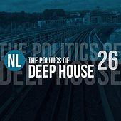 The Politics of Deep House, Vol. 26 by Various Artists