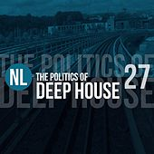 The Politics of Deep House, Vol. 27 by Various Artists