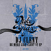 Be More Like Clent V2 EP by DJ Clent