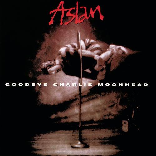 Goodbye Charlie Moonhead by Aslan