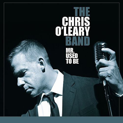 Mr. Used To Be by The Chris O'Leary Band