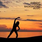Ambient Yoga Background Music: Quiet, Calm and Gentle Melodies Best for Meditation and Yoga Practice von Yoga Music, Meditation Yoga Empire, Academia de Música de Fundo e Ambiente