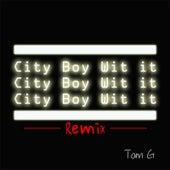 City Boy Wit It ( Remix ) de Tom G