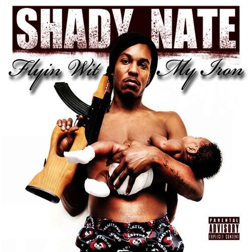 Flyin Wit My Iron - Single by Shady Nate