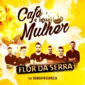 Café É Igual a Mulher de Flor Da Serra