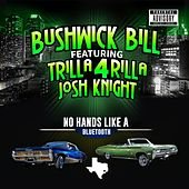 No Hands Like a Bluetooth (feat. Trilla 4 Rilla & Josh Knight) by Bushwick Bill