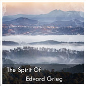 The Spirit Of Edvard Grieg by Edvard Grieg