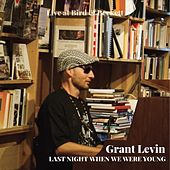 Last Night When We Were Young (Live at Bird & Beckett) by Grant Levin